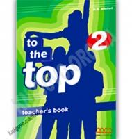 Англійська мова 7 клас To the Top 2 Teacher's Book Авт: Mitchell H.Q. Вид-во: MM Publications