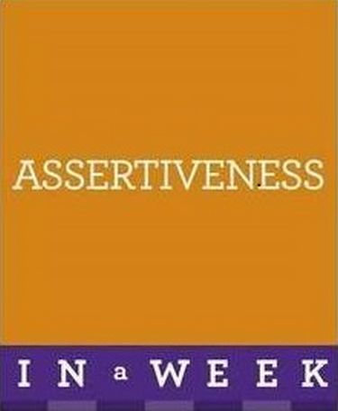 Assertiveness+In+A+Week+%3A+How+To+Be+Assertive+In+Seven+Simple+Steps - фото 1