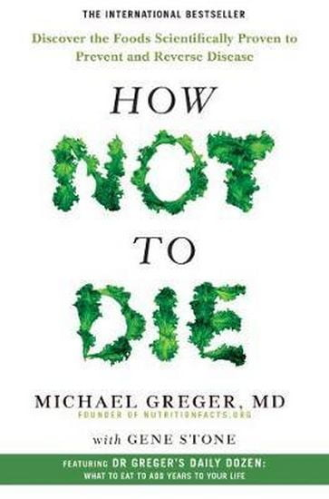 How+Not+To+Die+%3A+Discover+the+foods+scientifically+proven+to+prevent+and+reverse+disease - фото 1