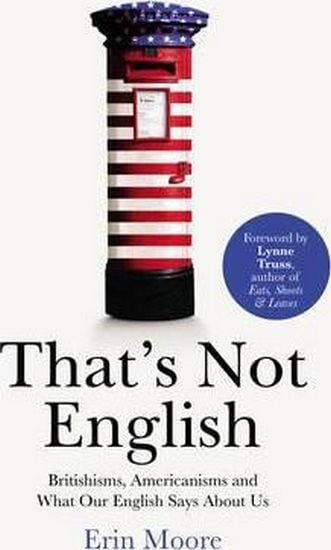 That%27s+Not+English.++Britishisms%2C+Americanisms+and+What+Our+English+Says+About+Us - фото 1